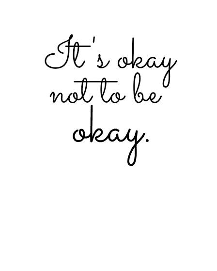 It really is okay to not be okay.